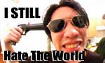 I STILL Hate The World