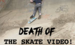DEATH of The Skate Video!
